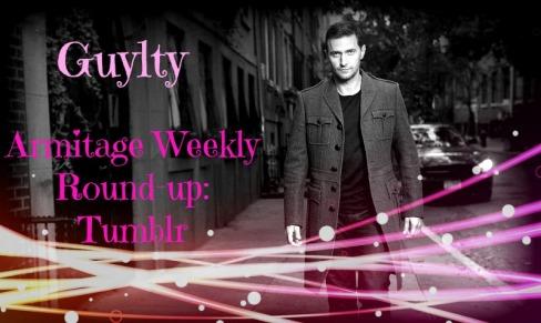 Guylty armitage weekly round-up tumblr